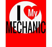 I LOVE MY MECHANIC Photographic Print