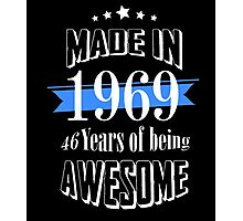 Made in 1969 46 years of being awesome Photographic Print