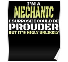 I'M A MECHANIC I SUPPOSE I COULD BE PROUDER BUT IT'S HIGLY UNLIKELY Poster