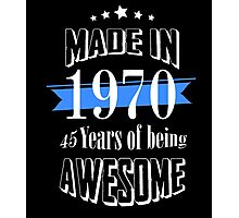 Made in 1970 45 years of being awesome Photographic Print