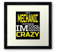 I'M A MECHANIC THAT MEANS IM COOL COLLECTED PASSIONATE CRAZY Framed Print