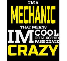 I'M A MECHANIC THAT MEANS IM COOL COLLECTED PASSIONATE CRAZY Photographic Print