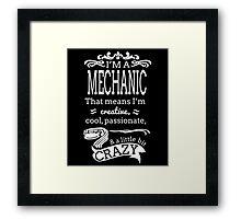 I'M A MECHANIC THAT MEANS I'M CREATIVE COOL PASSIONATE & A LITTLE BIT CRAZY Framed Print