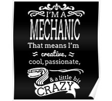 I'M A MECHANIC THAT MEANS I'M CREATIVE COOL PASSIONATE & A LITTLE BIT CRAZY Poster