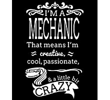 I'M A MECHANIC THAT MEANS I'M CREATIVE COOL PASSIONATE & A LITTLE BIT CRAZY Photographic Print