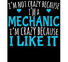 I'M NOT CRAZY BECAUSE I'M A MECHANIC I'M CRAZY BECAUSE I LIKE IT Photographic Print