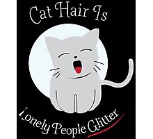 cat hair is lonely people glitter Photographic Print