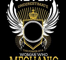 NEVER UNDERESTIMATE THE POWER OF A WOMAN WHO MECHANIC by BADASSTEES