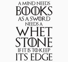A MIND NEEDS BOOKS AS A SWORDS NEEDS A WHETSTONE, IF IT IS TO KEEP ITS EDGE by LegendTLab