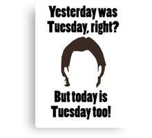 It's Tuesday...Again Canvas Print