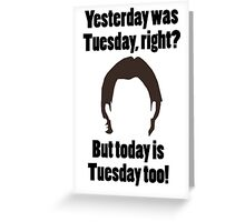 It's Tuesday...Again Greeting Card