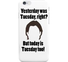 It's Tuesday...Again iPhone Case/Skin