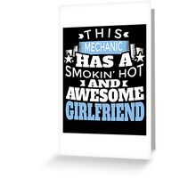 THIS MECHANIC HAS A SMOKIN' HOT AND AWESOME GIRLFRIEND Greeting Card
