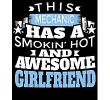 THIS MECHANIC HAS A SMOKIN' HOT AND AWESOME GIRLFRIEND Photographic Print