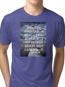 lUKE 21:33 - MY WORDS SHALL NOT PASS AWAY Tri-blend T-Shirt