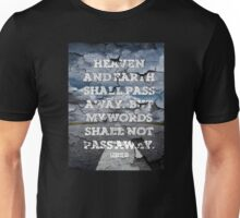 lUKE 21:33 - MY WORDS SHALL NOT PASS AWAY Unisex T-Shirt