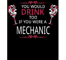 YOU WOULD DRINK TOO IF YOU WERE A MECHANIC Photographic Print