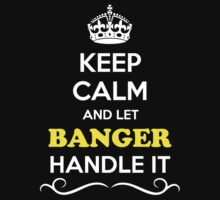 Keep Calm and Let BANGER Handle it by gradyhardy