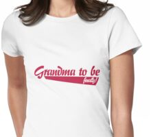 Grandma to be Finally Womens Fitted T-Shirt