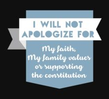 """""""I Will Not Apologize for My Faith, My Family Values Or Supporting The Constitution"""" Collection #21000020 by mycraft"""