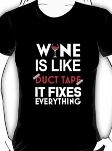 """Wine Is Like Duct Tape It Fixes Everything"" Collection #21000024 T-Shirt"