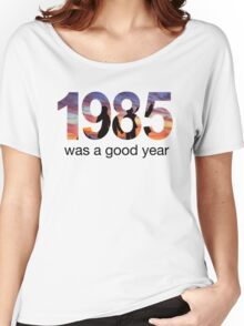 1985 WAS A GOOD YEAR Women's Relaxed Fit T-Shirt