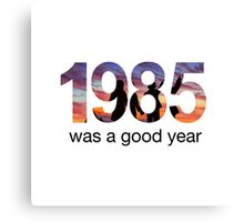 1985 WAS A GOOD YEAR Canvas Print