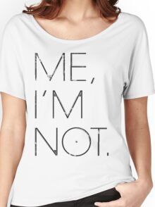 Me, I'm Not Women's Relaxed Fit T-Shirt