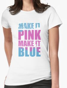 """""""Make It Pink! Make It Blue!"""" (White) Womens Fitted T-Shirt"""