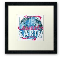 Home Sweet Earth Framed Print