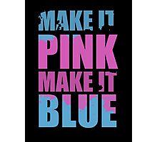"""Make It Pink! Make It Blue!"" (BLACK) Photographic Print"