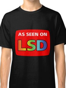 As Seen On LSD Classic T-Shirt