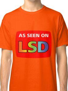 As Seen On LSD Classic T-Shirt