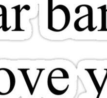 Dear bands, I love you  Sticker