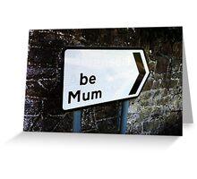 Be Mum  Greeting Card