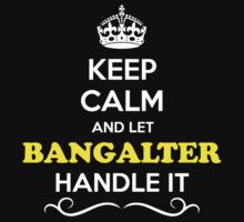 Keep Calm and Let BANGALTER Handle it by Neilbry