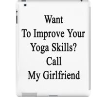 Want To Improve Your Yoga Skills? Call My Girlfriend  iPad Case/Skin