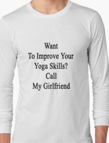 Want To Improve Your Yoga Skills? Call My Girlfriend  Long Sleeve T-Shirt