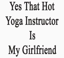 Yes That Hot Yoga Instructor Is My Girlfriend by supernova23