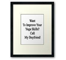 Want To Improve Your Yoga Skills? Call My Boyfriend  Framed Print