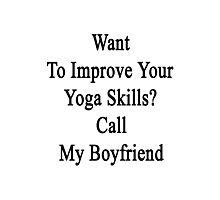 Want To Improve Your Yoga Skills? Call My Boyfriend  Photographic Print
