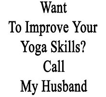 Want To Improve Your Yoga Skills? Call My Husband  by supernova23