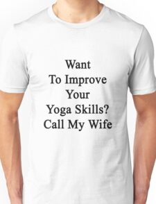 Want To Improve Your Yoga Skills? Call My Wife  Unisex T-Shirt
