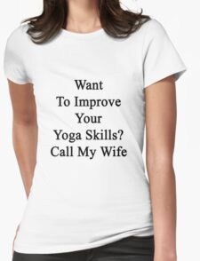 Want To Improve Your Yoga Skills? Call My Wife  Womens Fitted T-Shirt
