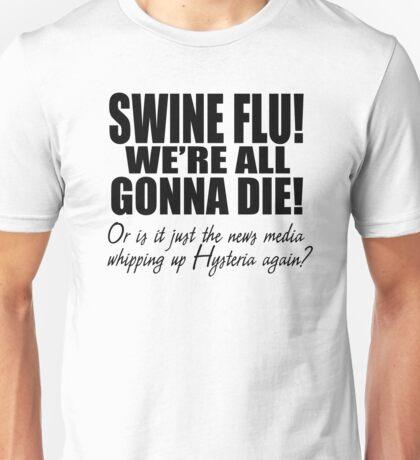 Swine Flu! Unisex T-Shirt