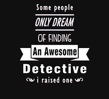 """""""Some People Only Dream of Finding An Awesome Detective. I Raised One"""" Collection #710083 T-Shirt"""