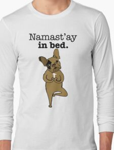 Namastay in Bed Frenchie Long Sleeve T-Shirt