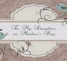 To My Daughter On Mother's Day by Vickie Emms