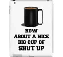How About A Nice Big Cup of Shut Up, Quote iPad Case/Skin
