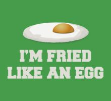 I'm Fried Like An Egg, Quote by tshirtdesign